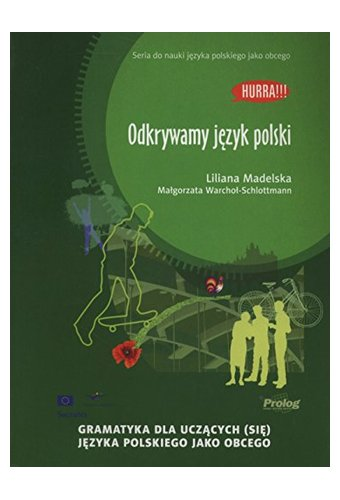 Hurra!!! Po polsku: Odkrywamy Jezyk Polski. Gramatyka dla uczacych sie